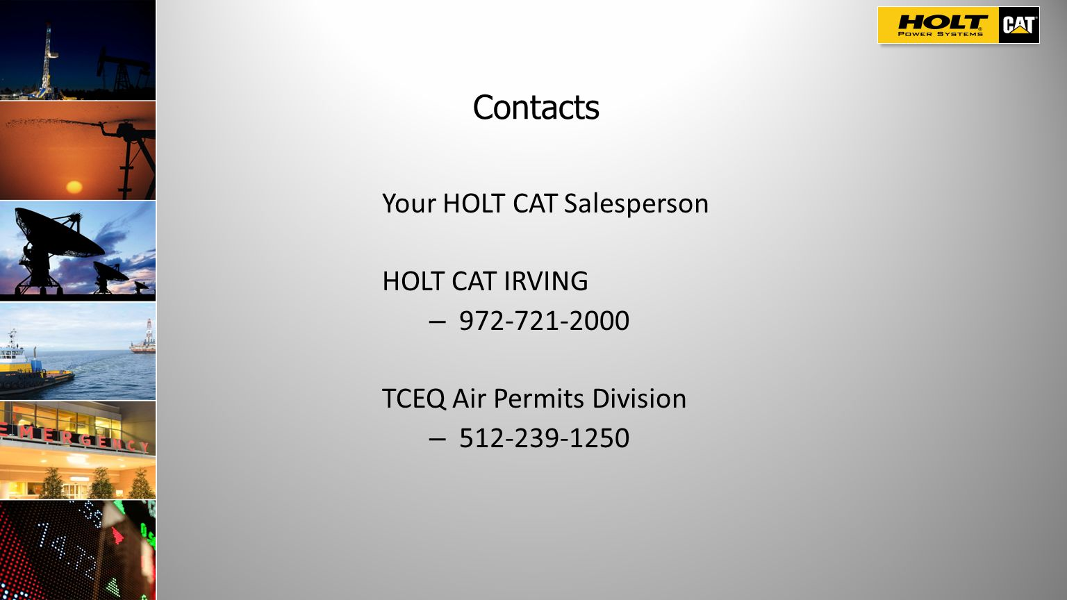 Contacts Your HOLT CAT Salesperson HOLT CAT IRVING – 972-721-2000 TCEQ Air Permits Division – 512-239-1250