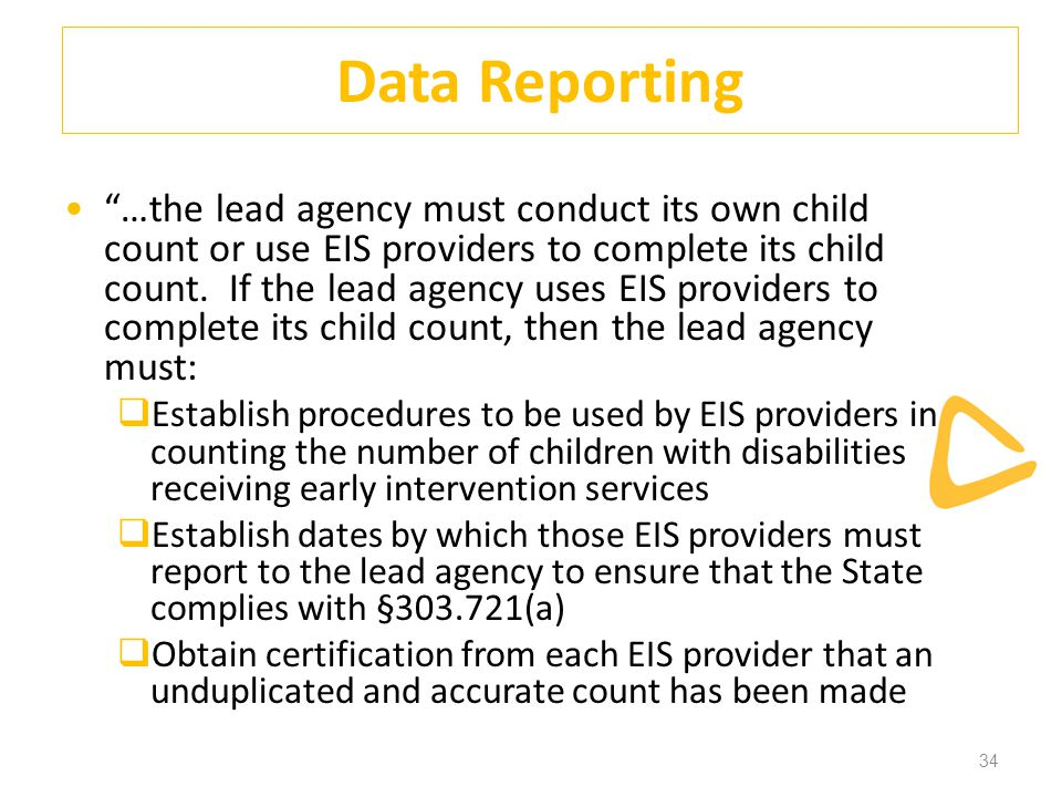 34 Data Reporting …the lead agency must conduct its own child count or use EIS providers to complete its child count.