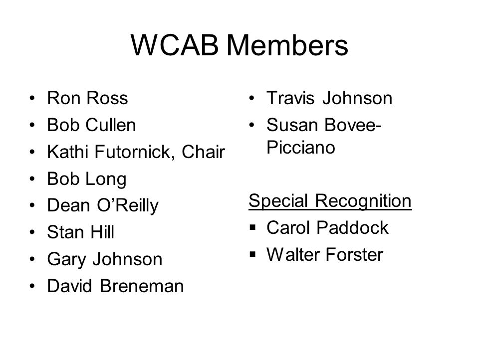 WCAB Members Ron Ross Bob Cullen Kathi Futornick, Chair Bob Long Dean O'Reilly Stan Hill Gary Johnson David Breneman Travis Johnson Susan Bovee- Picciano Special Recognition  Carol Paddock  Walter Forster