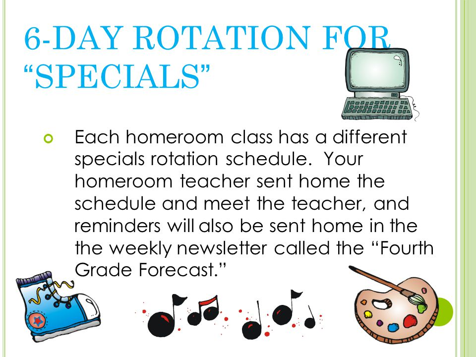 6-DAY ROTATION FOR SPECIALS Each homeroom class has a different specials rotation schedule.