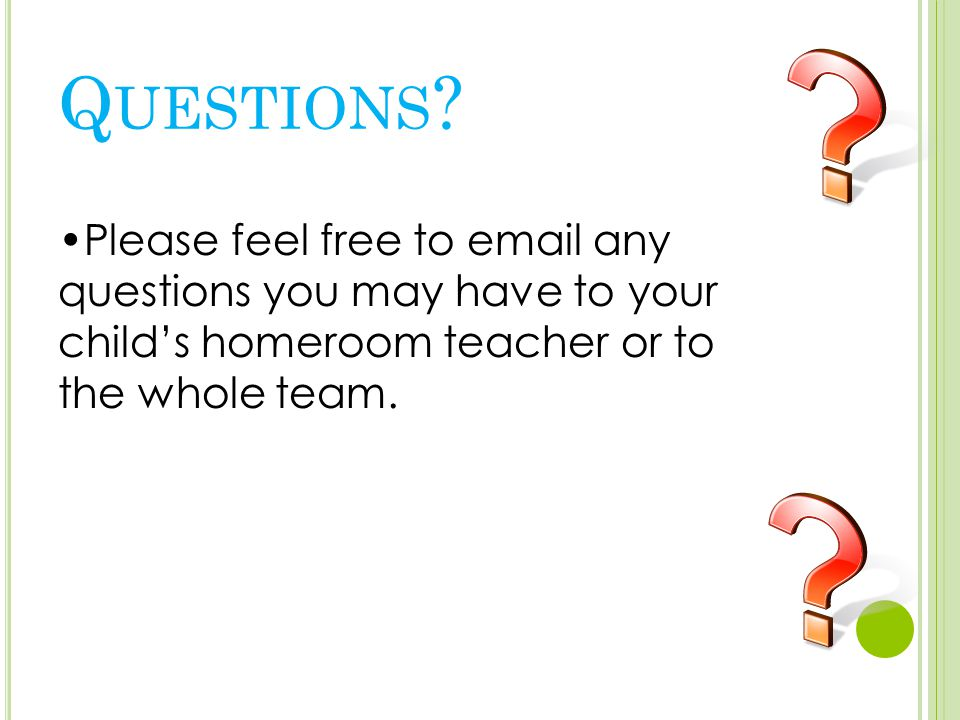 Please feel free to email any questions you may have to your child's homeroom teacher or to the whole team.