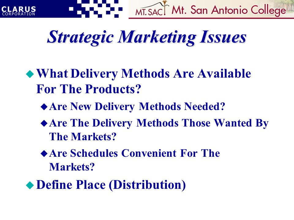 Strategic Marketing Issues u What Delivery Methods Are Available For The Products.