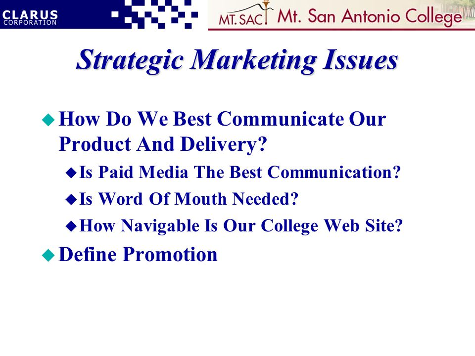 Strategic Marketing Issues u How Do We Best Communicate Our Product And Delivery.