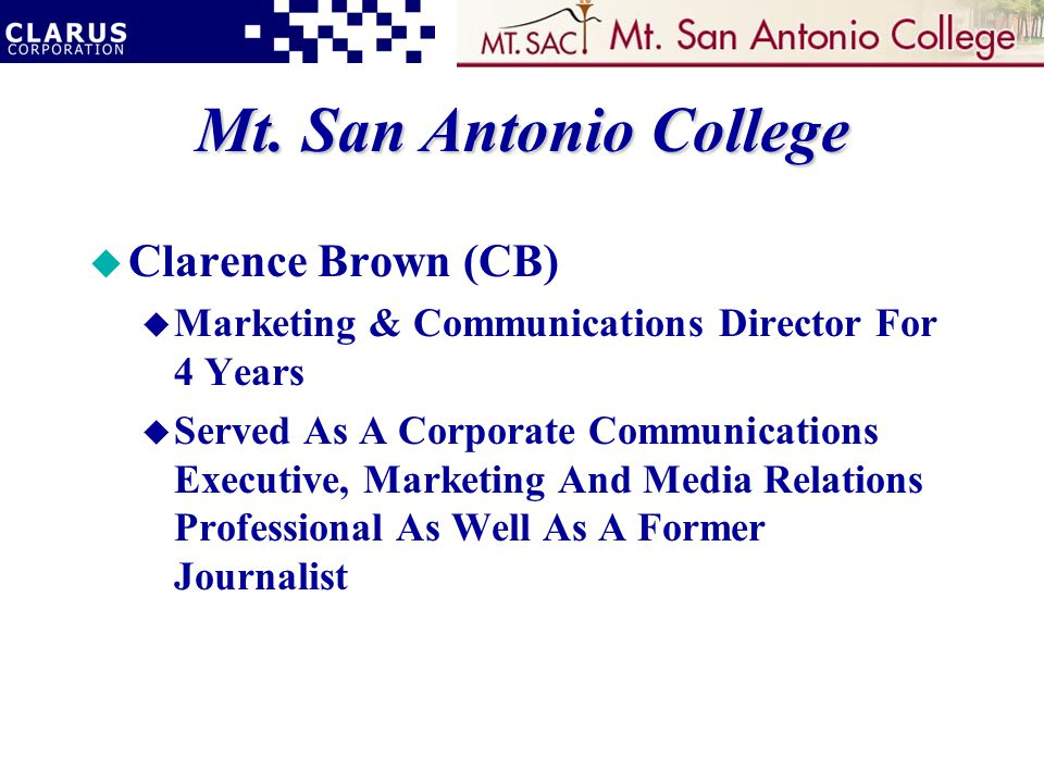 Mt. San Antonio College u Clarence Brown (CB) u Marketing & Communications Director For 4 Years u Served As A Corporate Communications Executive, Mark