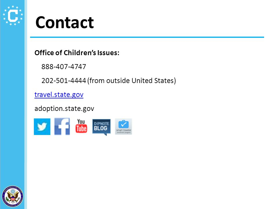 Contact Office of Children's Issues: 888-407-4747 202-501-4444 (from outside United States) travel.state.gov adoption.state.gov