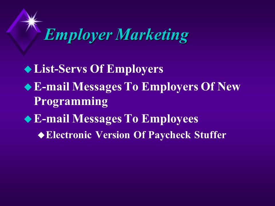 Employer Marketing u List-Servs Of Employers u E-mail Messages To Employers Of New Programming u E-mail Messages To Employees u Electronic Version Of Paycheck Stuffer