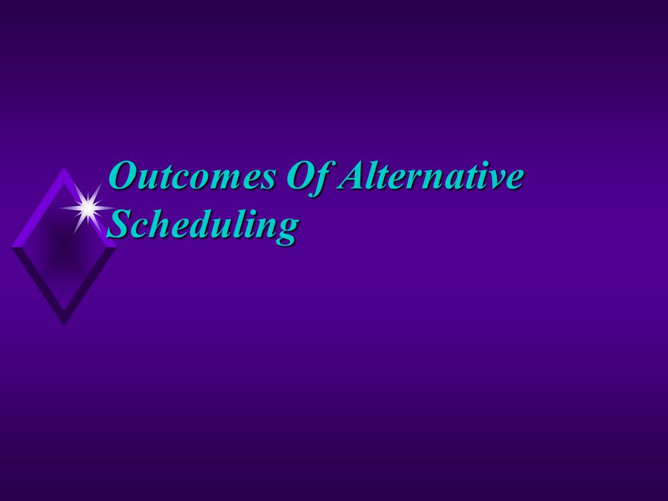Outcomes Of Alternative Scheduling