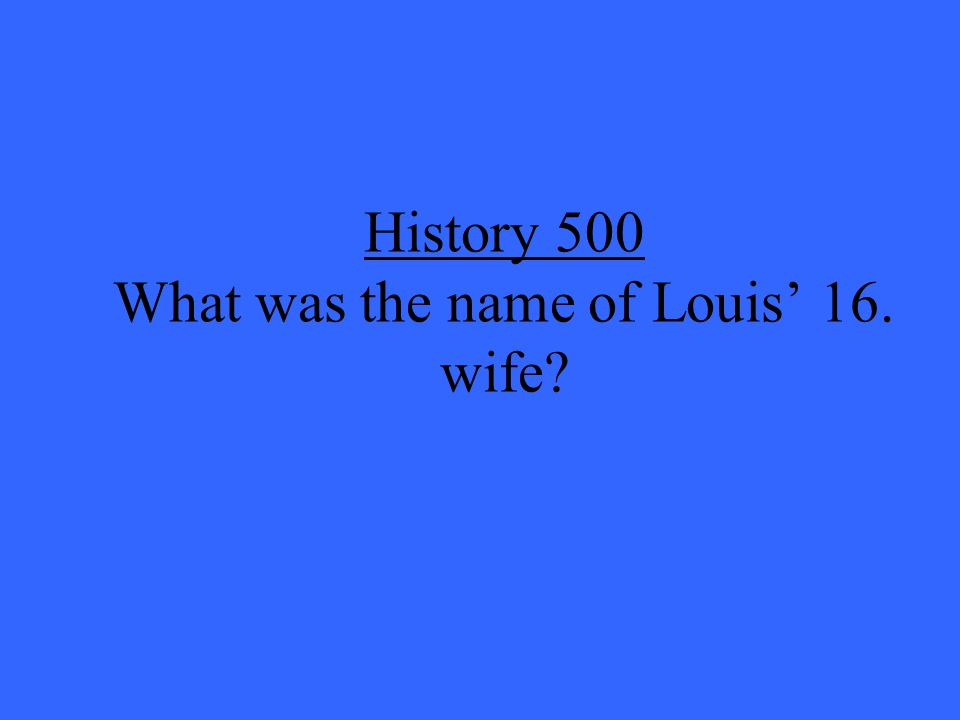 History 500 What was the name of Louis' 16. wife