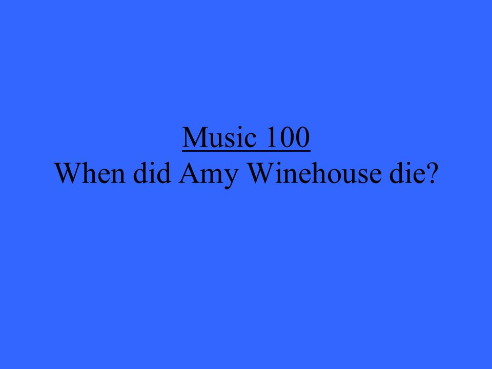 Music 100 When did Amy Winehouse die?