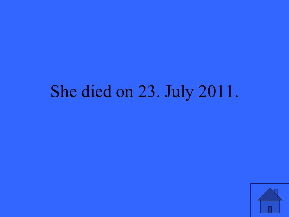 She died on 23. July 2011.