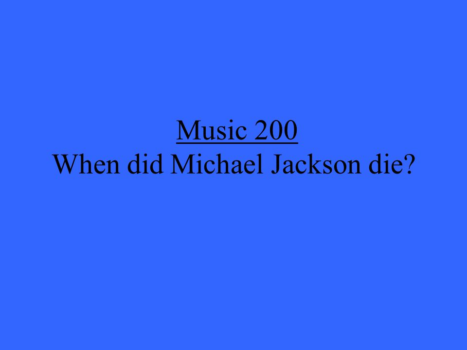 Music 200 When did Michael Jackson die