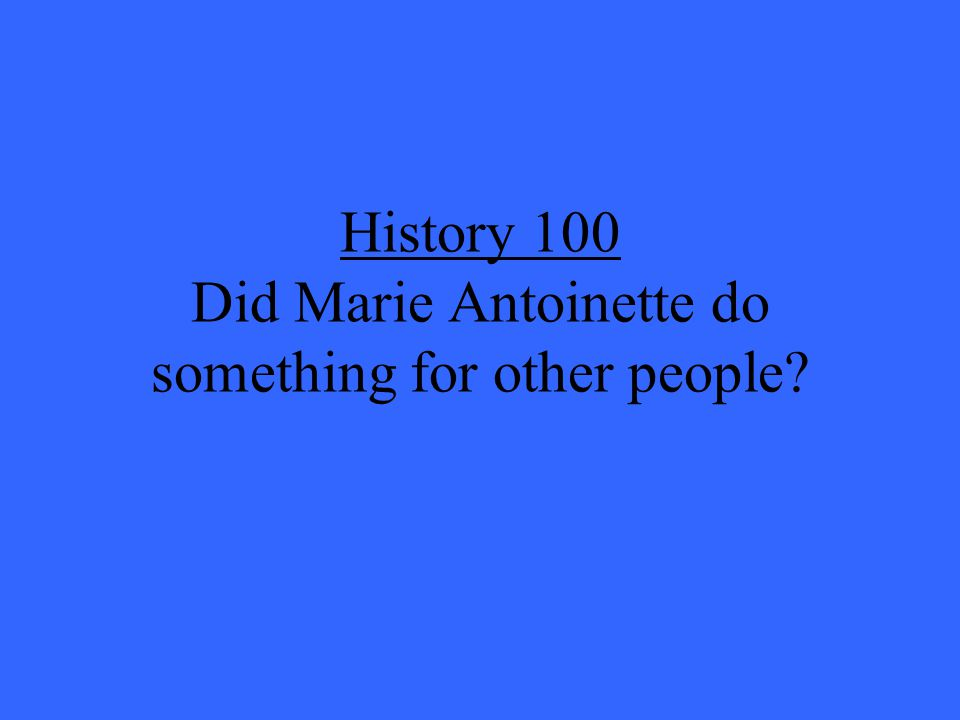 History 100 Did Marie Antoinette do something for other people?