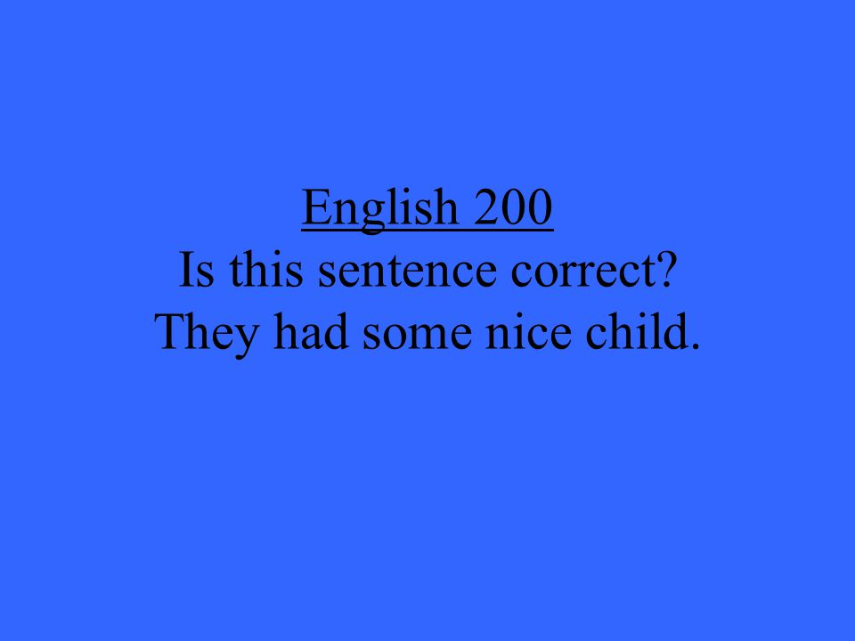English 200 Is this sentence correct? They had some nice child.