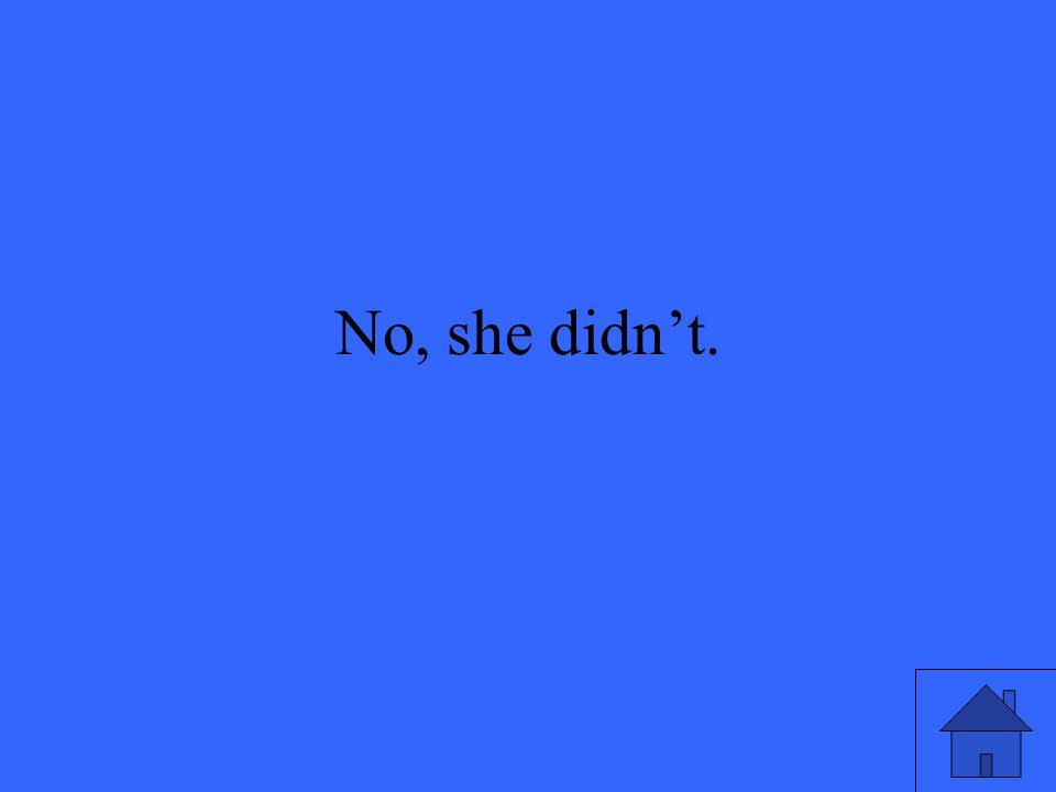 No, she didn't.