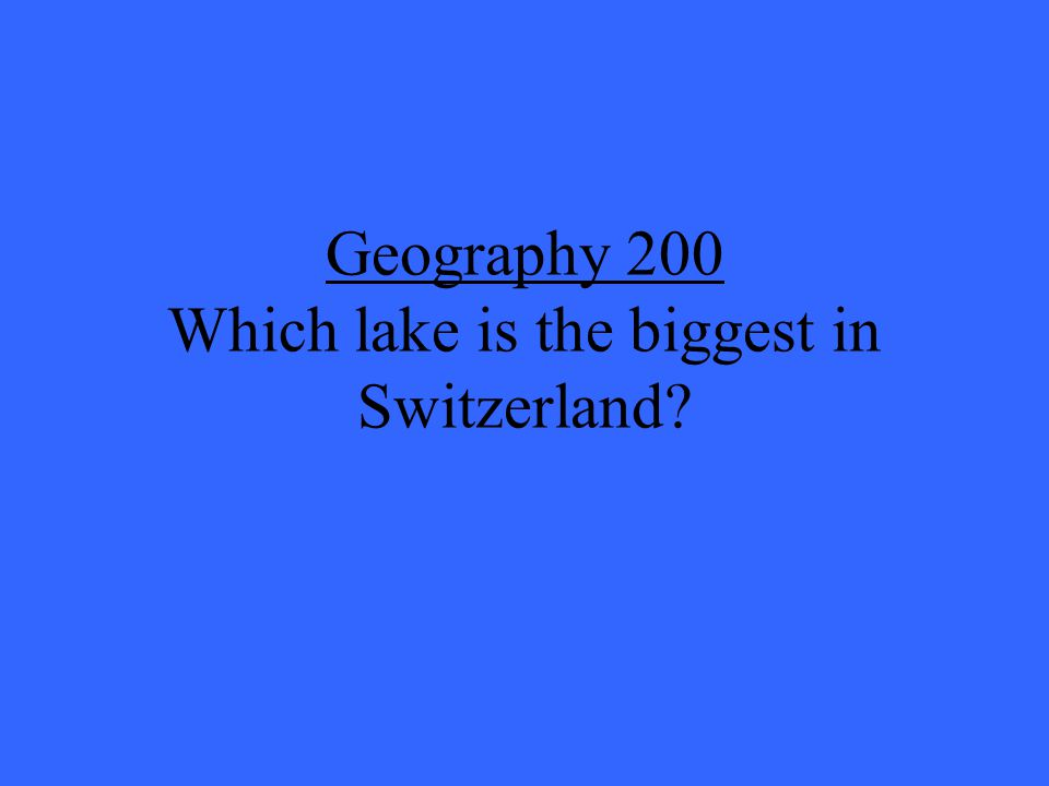Geography 200 Which lake is the biggest in Switzerland?
