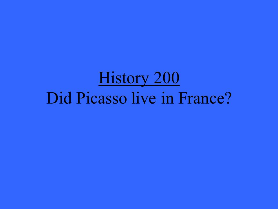 History 200 Did Picasso live in France?
