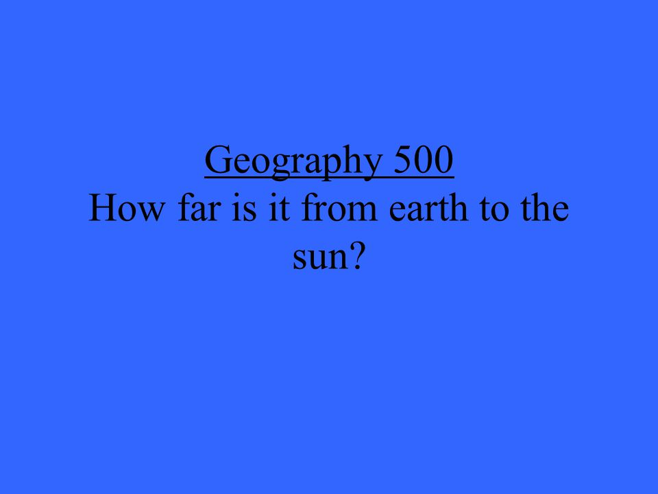 Geography 500 How far is it from earth to the sun
