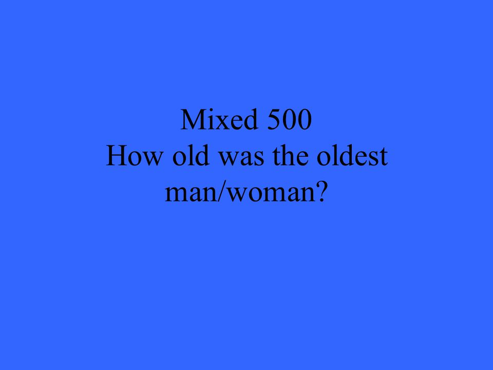 Mixed 500 How old was the oldest man/woman