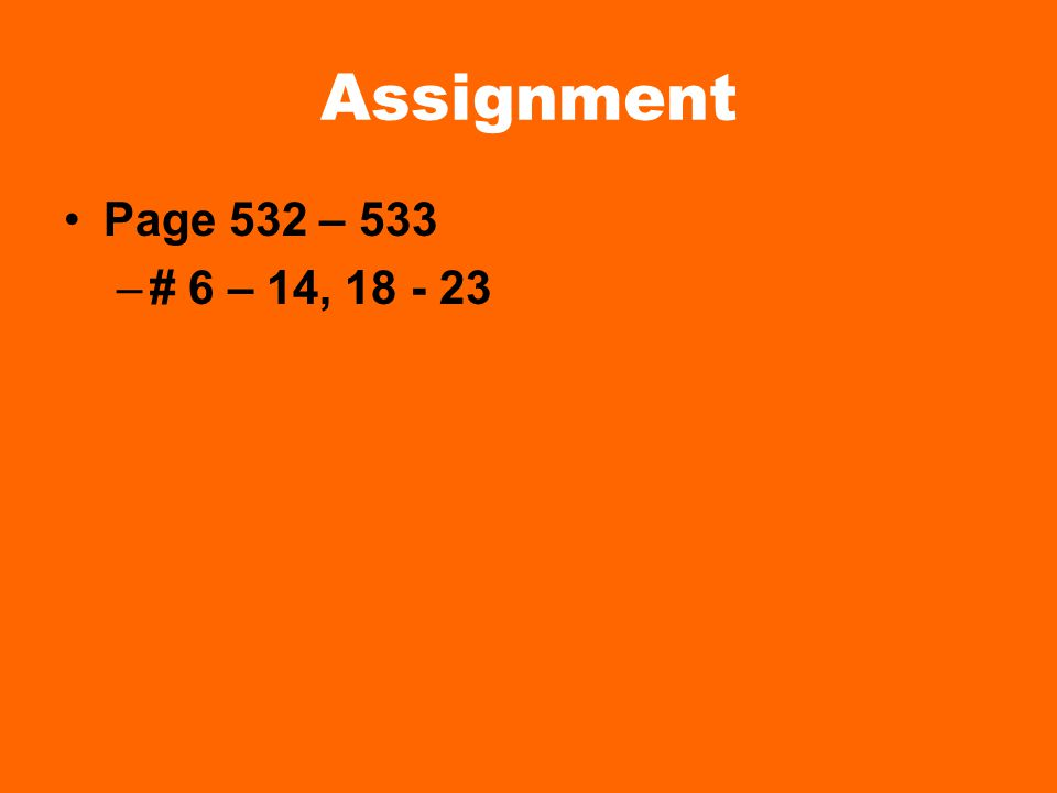 Assignment Page 532 – 533 –# 6 – 14, 18 - 23