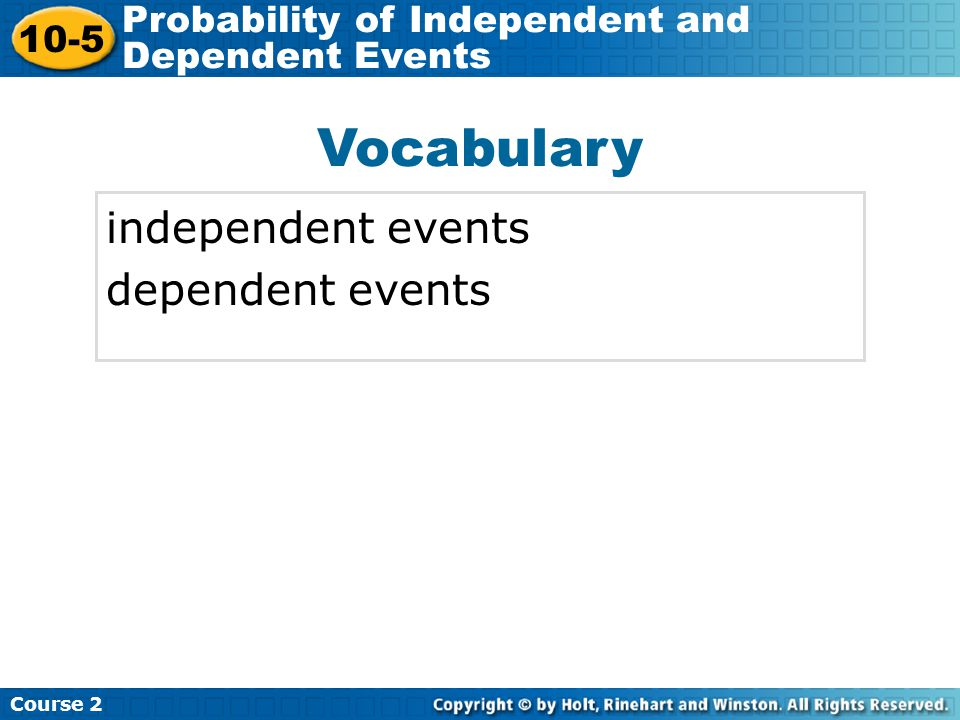 Vocabulary independent events dependent events Insert Lesson Title Here Course 2 10-5 Probability of Independent and Dependent Events