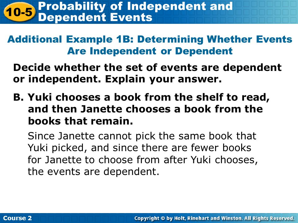 Lesson Quiz: Part 1 Decide whether each event is independent or dependent.
