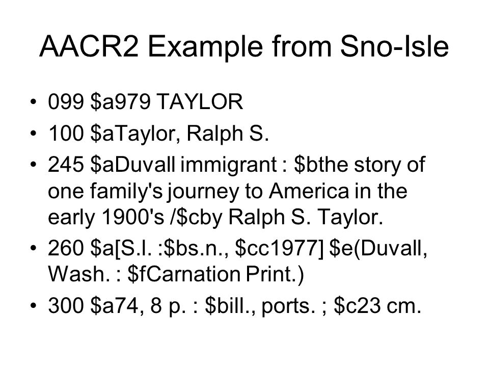 AACR2 Example from Sno-Isle 099 $a979 TAYLOR 100 $aTaylor, Ralph S.
