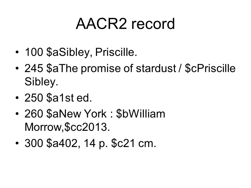 AACR2 record 100 $aSibley, Priscille. 245 $aThe promise of stardust / $cPriscille Sibley.