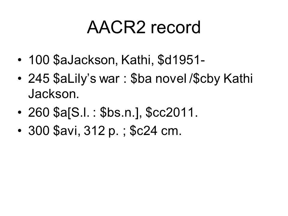 AACR2 record 100 $aJackson, Kathi, $d1951- 245 $aLily's war : $ba novel /$cby Kathi Jackson.