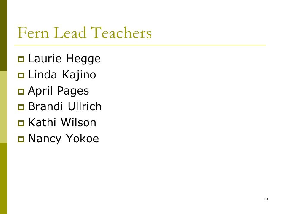 13 Fern Lead Teachers  Laurie Hegge  Linda Kajino  April Pages  Brandi Ullrich  Kathi Wilson  Nancy Yokoe
