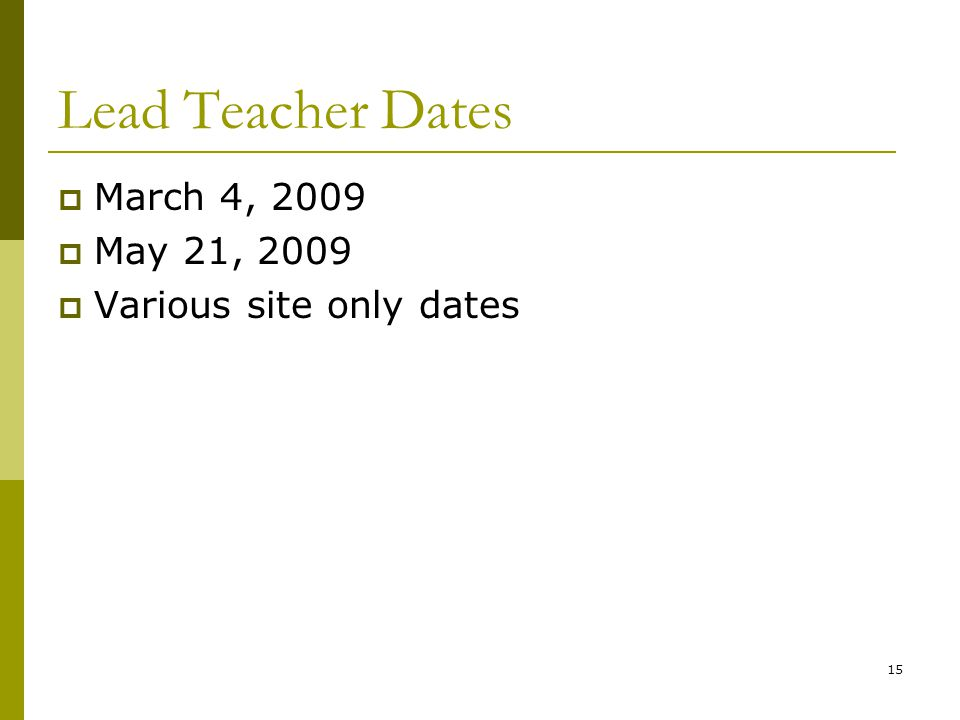 15 Lead Teacher Dates  March 4, 2009  May 21, 2009  Various site only dates