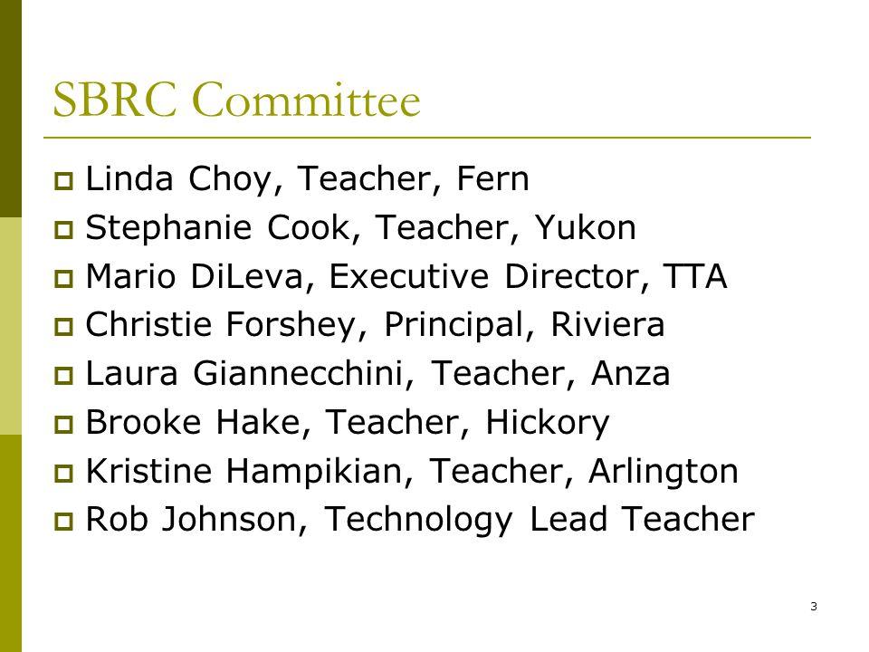 3 SBRC Committee  Linda Choy, Teacher, Fern  Stephanie Cook, Teacher, Yukon  Mario DiLeva, Executive Director, TTA  Christie Forshey, Principal, R