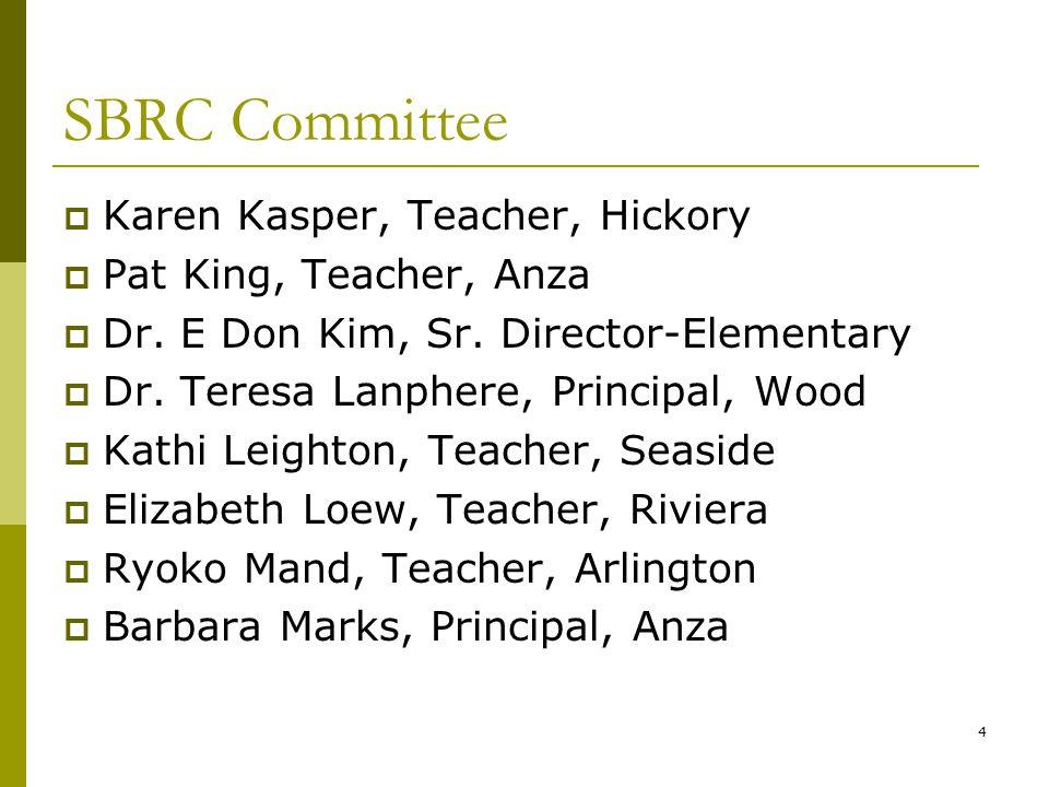 4 SBRC Committee  Karen Kasper, Teacher, Hickory  Pat King, Teacher, Anza  Dr.