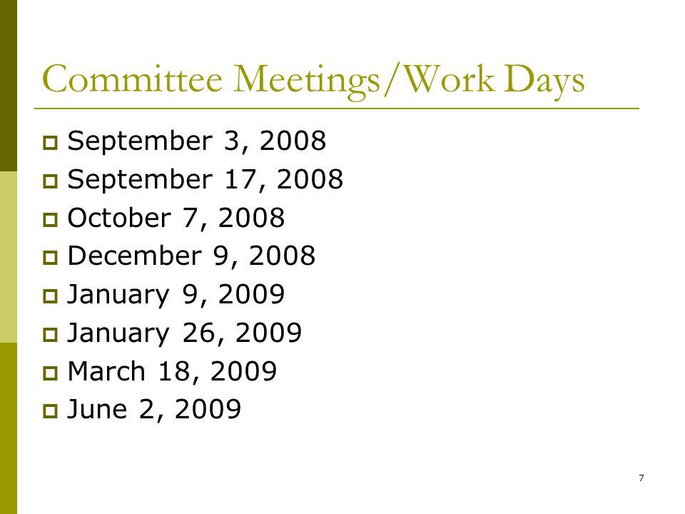 7 Committee Meetings/Work Days  September 3, 2008  September 17, 2008  October 7, 2008  December 9, 2008  January 9, 2009  January 26, 2009  Ma