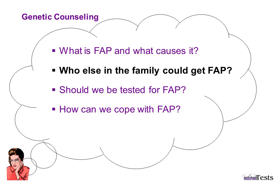   What is FAP and what causes it.   Who else in the family could get FAP.