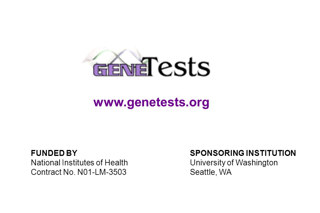 www.genetests.org FUNDED BY National Institutes of Health Contract No.