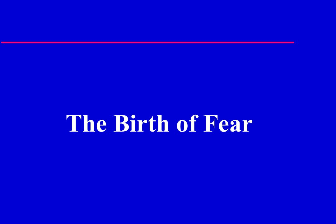 The Birth of Fear