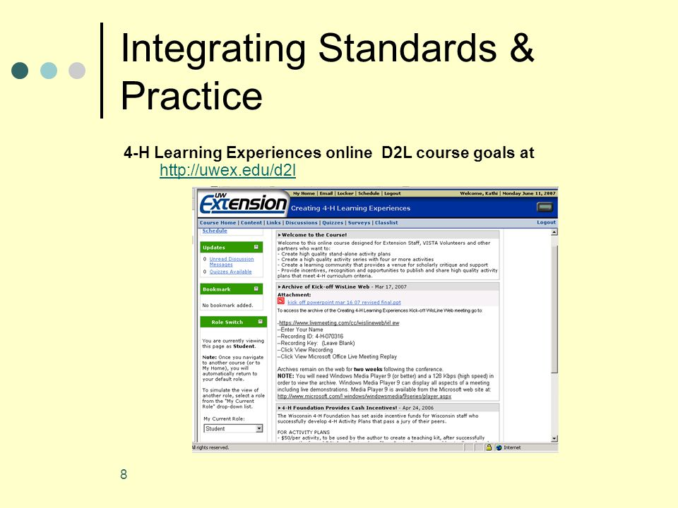 8 Integrating Standards & Practice 4-H Learning Experiences online D2L course goals at http://uwex.edu/d2l http://uwex.edu/d2l
