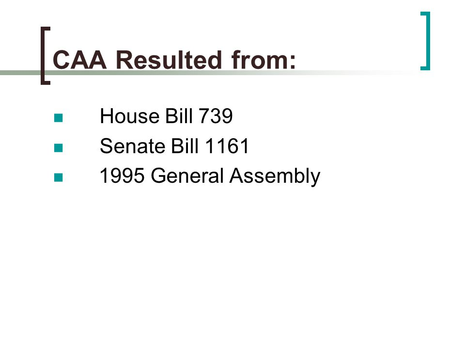 CAA Resulted from: House Bill 739 Senate Bill 1161 1995 General Assembly