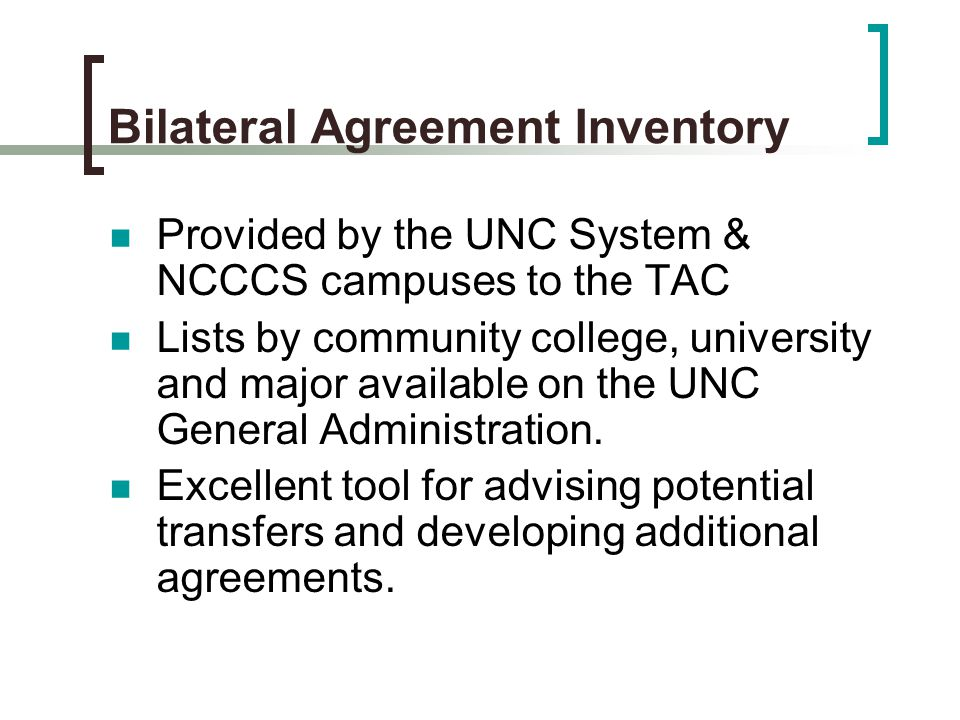 Bilateral Agreement Inventory Provided by the UNC System & NCCCS campuses to the TAC Lists by community college, university and major available on the UNC General Administration.