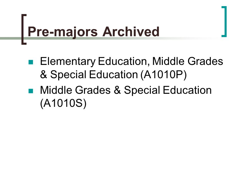 Pre-majors Archived Elementary Education, Middle Grades & Special Education (A1010P) Middle Grades & Special Education (A1010S)