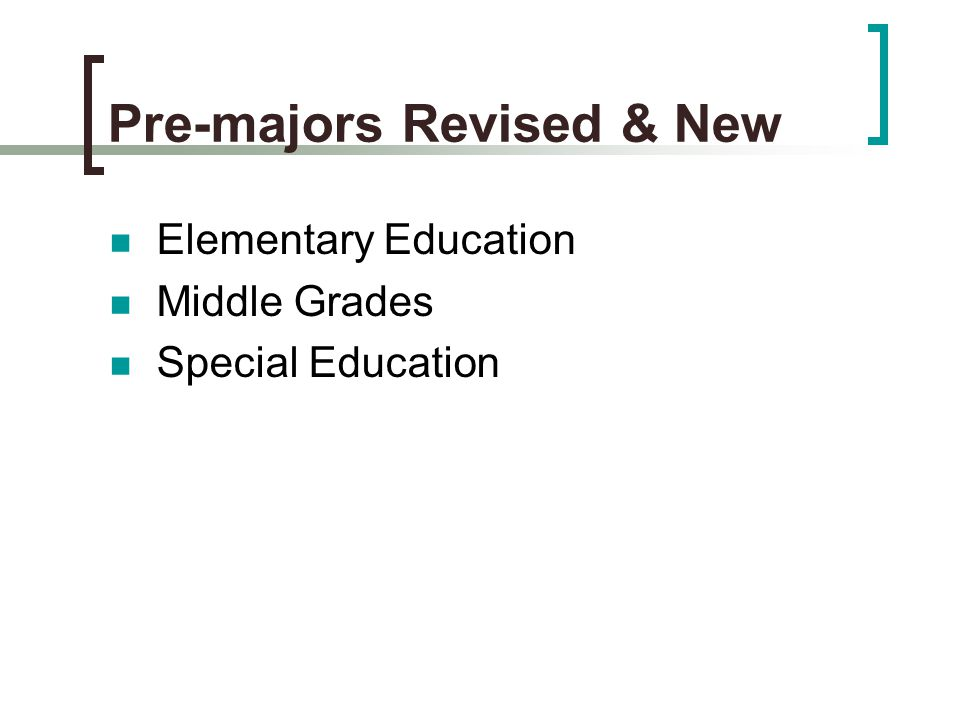 Pre-majors Revised & New Elementary Education Middle Grades Special Education