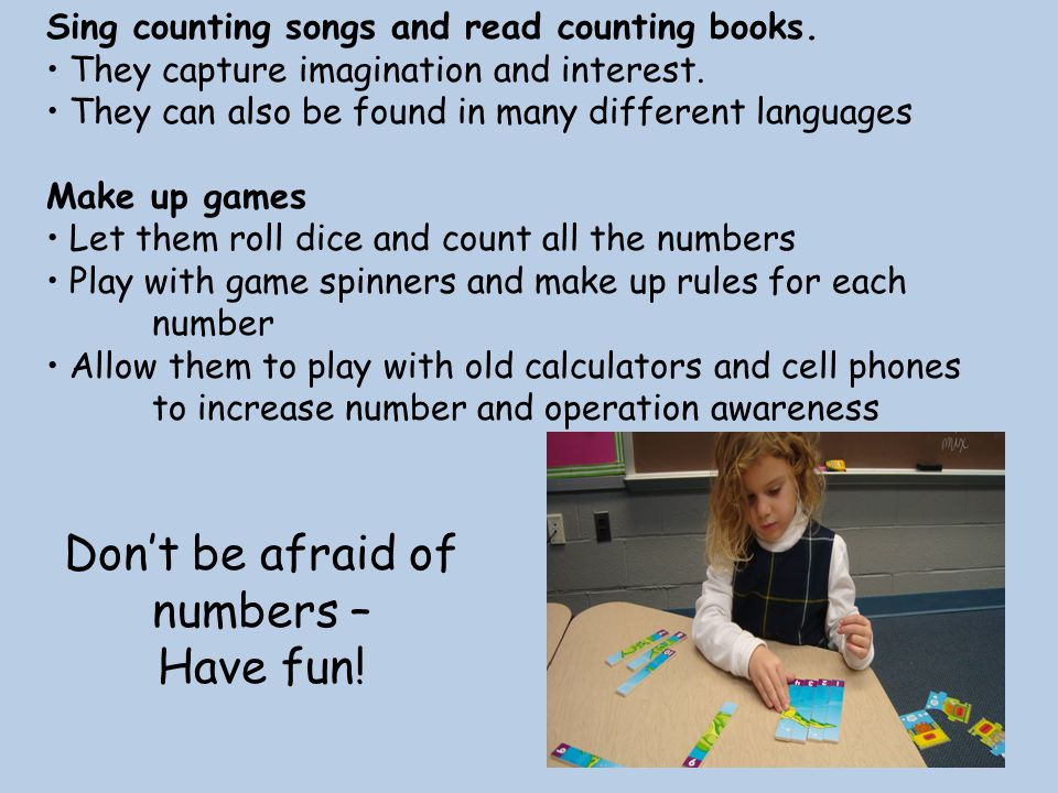 Sing counting songs and read counting books. They capture imagination and interest.