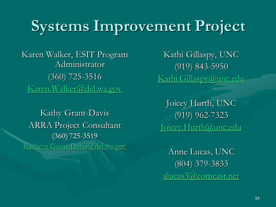 19 Systems Improvement Project Karen Walker, ESIT Program Administrator (360) 725-3516 Karen.Walker@del.wa.gov Kathy Grant-Davis ARRA Project Consulta