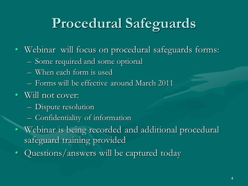 4 Procedural Safeguards Webinar will focus on procedural safeguards forms:Webinar will focus on procedural safeguards forms: –Some required and some o