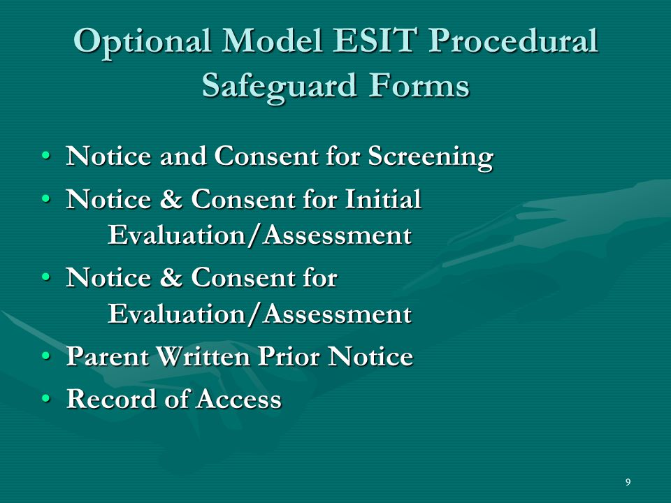 9 Optional Model ESIT Procedural Safeguard Forms Notice and Consent for ScreeningNotice and Consent for Screening Notice & Consent for Initial Evaluation/AssessmentNotice & Consent for Initial Evaluation/Assessment Notice & Consent for Evaluation/AssessmentNotice & Consent for Evaluation/Assessment Parent Written Prior NoticeParent Written Prior Notice Record of AccessRecord of Access