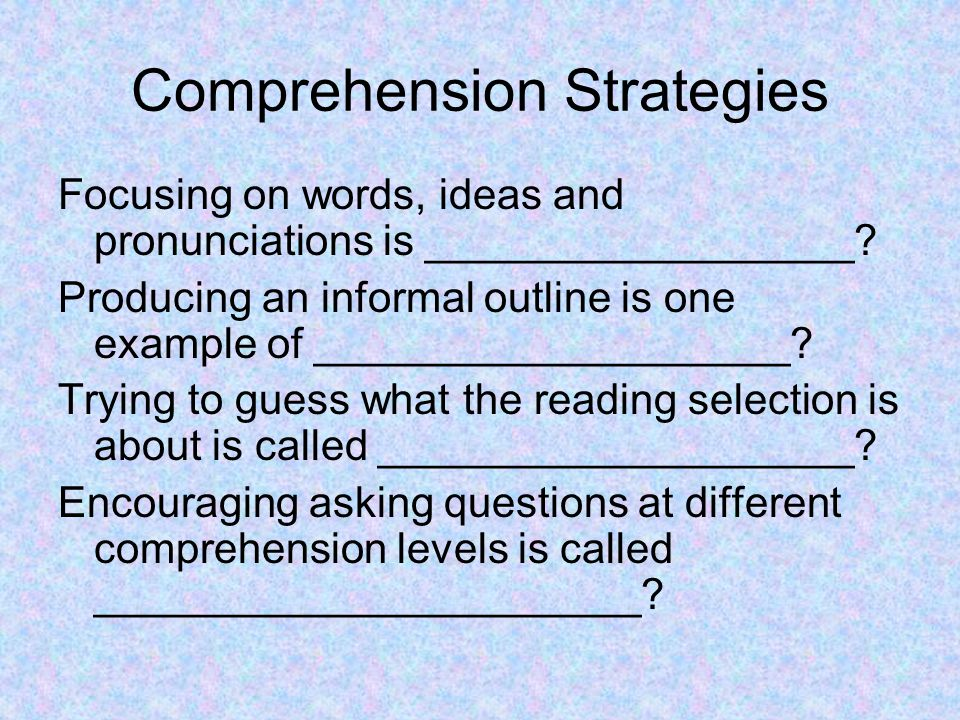 Comprehension Strategies Focusing on words, ideas and pronunciations is __________________.