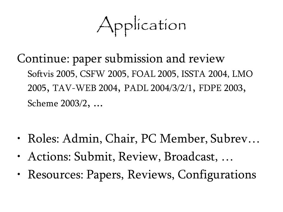 Application Continue: paper submission and review Softvis 2005, CSFW 2005, FOAL 2005, ISSTA 2004, LMO 2005, TAV-WEB 2004, PADL 2004/3/2/1, FDPE 2003, Scheme 2003/2,...