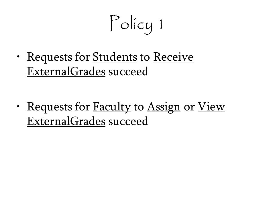 Policy 1 Requests for Students to Receive ExternalGrades succeed Requests for Faculty to Assign or View ExternalGrades succeed