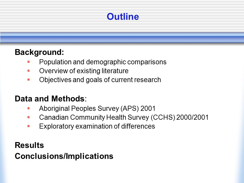 Outline Background:  Population and demographic comparisons  Overview of existing literature  Objectives and goals of current research Data and Met