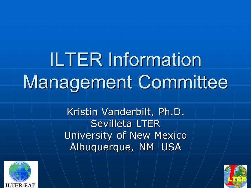 ILTER Information Management Committee Kristin Vanderbilt, Ph.D.